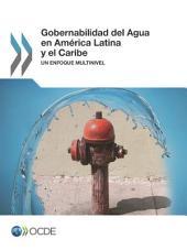 Gobernabilidad del Agua en América Latina y el Caribe Un enfoque multinivel: Un enfoque multinivel