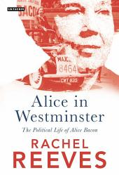 Alice in Westminster: The Political Life of Alice Bacon