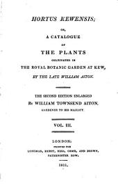 Hortus Kewensis: Or, A Catalogue of the Plants Cultivated in the Royal Botanic Garden at Kew, Volume 3