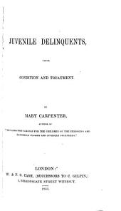 Juvenile Delinquents, Their Condition and Treatment