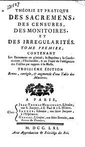 Théorie et pratique des sacremens, des censures, des monitoires, et des irrégularités: Volume1