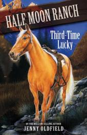 Horses of Half-Moon Ranch 6: Third Time Lucky