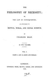 The philosophy of necessity; or The law of consequences, as applicable to mental, moral and social science: Volume 1