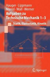 Aufgaben zu Technische Mechanik 1-3: Statik, Elastostatik, Kinetik, Ausgabe 4