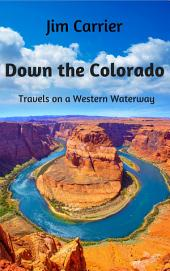 Down the Colorado: Travels on a Western Waterway