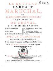 Le nouveau parfait maréchal ou La connaisance générale et universelle du cheval divisé en six traités...: Avec un dictionnaire de termes de cavalerie...