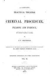 A Complete Practical Treatise on Criminal Procedure: Pleading and Evidence in Indictable Cases