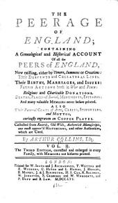 Peerage of England: Containing a Genealogical and Historical Account of All the Peers of England, Now Existing... Their Descents and Collateral Lines: Their Births, Marriages, and Issues... Deaths, Places of Burial, Monuments, Epitaphs... Also Their Paternal Coats of Arms, Crests, Supporters and Mottos, Volume 2