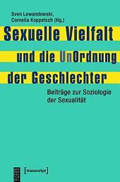 Sexuelle Vielfalt und die UnOrdnung der Geschlechter: Beiträge zur Soziologie der Sexualität