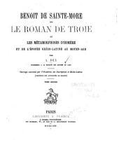 Benoît de Sainte-More et Le roman de Troie: ou les métamorphoses d'Homère et de l'épopée grécolatine au Moyen-Âge, Volume2