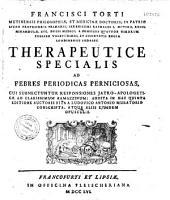 Francisci Torti Therapeutice specialis ad febres periodicas perniciosas...