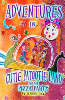 Adventures in Cutie Patootie Land and the Pizza Party PDF