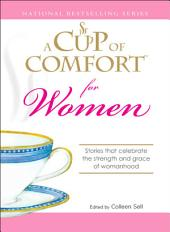 A Cup of Comfort for Women: Stories that celebrate the strength and grace of womanhood