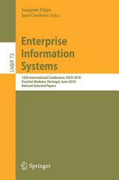 Enterprise Information Systems: 12th International Conference, ICEIS 2010, Funchal-Madeira, Portugal, June 8-12, 2010, Revised Selected Papers