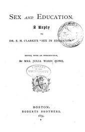 """Sex and Education: A Reply to Dr. E. H. Clarke's """"Sex in Education."""""""