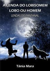A Lenda Do Lobisomem Lobo Ou Homem