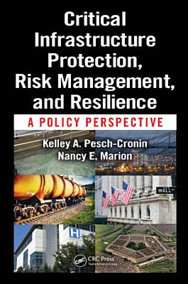 Critical Infrastructure Protection, Risk Management, and Resilience