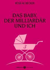 Das Baby, der Milliardär und ich - 3