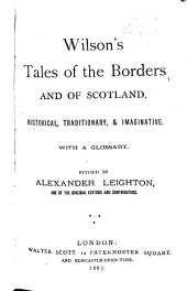 Wilson's Tales of the Borders and of Scotland: Historical, Traditionary, & Imaginative, with a Glossary, Volume 4
