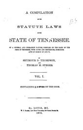 A Compilation of the Statute Laws of the State of Tennessee: Of a General and Permanent Nature, Compiled on the Basis of the Code of Tennessee, with Notes and References, Including Acts of Session of 1870-'71