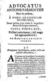 """Advocatus Antonii Parmentier, non ita pridem e foro ad logicam detrusus, dum iterum circa verba S. Augustini: """"Roma rescripta venerunt causa finita est"""" pessime ratiocinatur"""