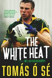 The White Heat – My Autobiography: Growing Up in Ireland's Greatest GAA Dynasty