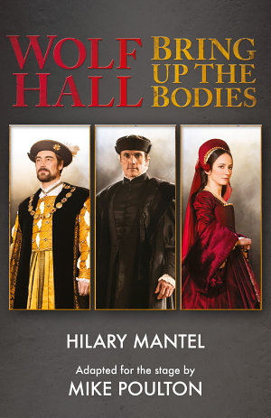 Wolf Hall   Bring Up the Bodies  RSC Stage Adaptation   Revised Edition