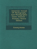 American Annual of Photography and Photographic Times Almanac   Primary Source Edition PDF