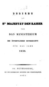 Bericht an Se. Majestät den Kaiser von Rußland über das Ministerium des Öffentlichen Unterrichts: für das Jahr. 1836 (1837)
