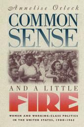Common Sense and a Little Fire: Women and Working-Class Politics in the United States, 1900-1965