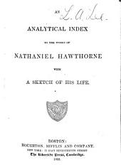 An Analytical Index to the Works of Nathaniel Hawthorne: With a Sketch of His Life