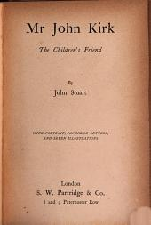 Mr. John Kirk the Children's Friend: With Portrait Fac-simile Letters and Seven Illustrations