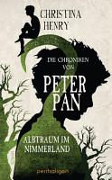 Die Chroniken von Peter Pan   Albtraum im Nimmerland PDF