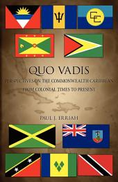 Quo Vadis: Perspectives on the Commonwealth Caribbean from Colonial Times to Present