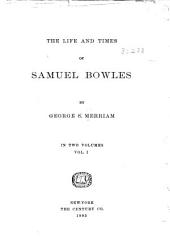 The Life and Times of Samuel Bowles: Volume 1