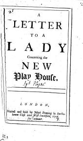 A Letter to a Lady Concerning the New Play House: Volume 2