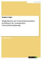 Möglichkeiten der Unternehmensanalyse im Rahmen der strategischen Unternehmensplanung