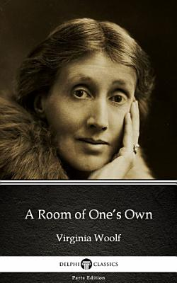 A Room of One   s Own by Virginia Woolf   Delphi Classics  Illustrated