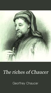 The Riches of Chaucer: In which His Impurities Have Been Expunged, His Spelling Modernised, His Rhythm Accentuated and His Obsolete Terms Explained; Also Have Been Added a Few Explanatory Notes and a New Memoir of the Poet, Volume 1
