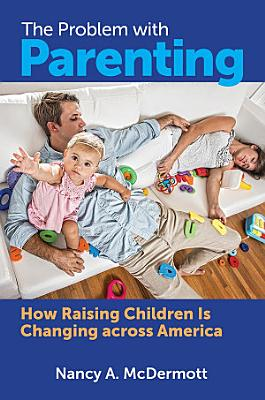 The Problem with Parenting  How Raising Children Is Changing across America