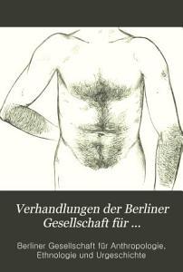 Verhandlungen der Berliner Gesellschaft f  r Anthropologie  Ethnologie und Urgeschichte PDF