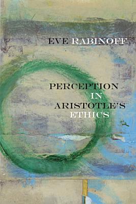 Perception in Aristotle   s Ethics