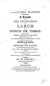 The Profitable Planter. A Treatise on the Cultivation of Larch and Scotch Fir Timber ..., with Directions for Planting ... by a New and Expeditious Method
