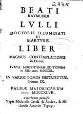 Beati Raymundi Lulli ... Liber magnus contemplationis in Deum: Iuxta Moguntinam editionem in folio anni MDCCXL in varios tomos distributus, Volume 9