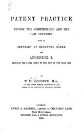 Patent Practice Before the Comptroller and the Law Officers: With an Abstract of Reported Cases, and Appendix I. Bringing the Cases Down to the End of the Year 1892