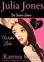 Julia Jones   Die Teenie Jahre Teil 3   Wahre Liebe PDF