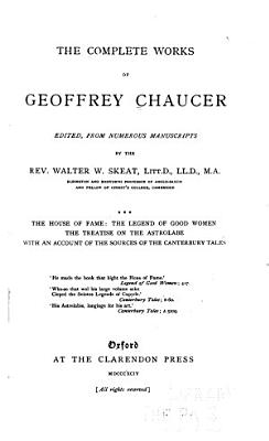 The Complete Works of Geoffrey Chaucer  The house of fame  The legend of good women  The treatise on the astrolabe  An account of the sources of the Canterbury tales PDF