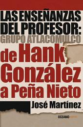Las enseñanzas del profesor: Grupo Atlacomulco. De Hank González a Peña Nieto