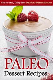 Paleo Dessert Recipes: Gluten-Free, Dairy-Free Delicious Dessert Recipes