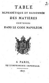 Table alphabétique et raisonnée des matières contenues dans le Code Napoléon